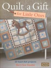Quilt a Gift for Little Ones: Over 20 heartfelt projects-Barri Sue Gaudet (2011)