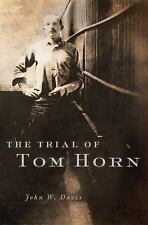 The Trial of Tom Horn by John W. Davis (2016, Hardcover)