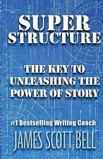 Super Structure : The Key to Unleashing the Power of Story by James Scott...