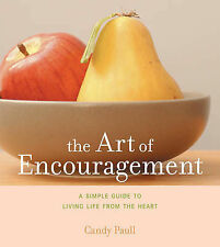 The Art of Encouragement: A Simple Guide to Living Life from the Heart (Artful L