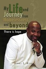 My Life and Journey from Homelessness and Beyond : There Is Hope by James E....