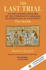 The Last Trial : On the Legends and Lore of the Command to Abraham to Offer...