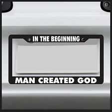 In The Beginning Man Created God License Plate Frame atheist religion funny car