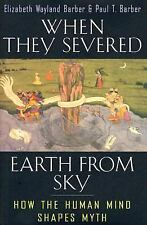 When They Severed Earth from Sky: How the Human Mind Shapes Myth, Barber, Paul T