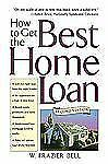 NEW - How to Get the Best Home Loan, 2nd Edition by Bell, W. Frazier