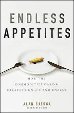 Endless Appetites: How the Commodities Casino Creates Hunger and Unrest, Bjerga,