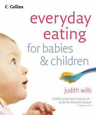 Judith Wills Everyday Eating for Babies and Children: Healthy Food They Will Lov