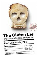 The Gluten Lie : And Other Myths about What You Eat by Alan Levinovitz (2015,...