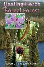 Healing Herbs of the Boreal Forest : Sacred and Medicinal Plants by Robert...
