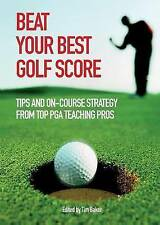 Beat Your Best Golf Score!: Tips and On-Course Strategy from Top PGA Teaching Pr