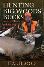 Hunting Big Woods Bucks : Secrets of Tracking and Stalking Whitetails by Hal...