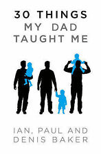 30 Things My Dad Taught Me By  Ian, Pauk Denis Baker