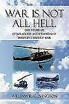 War Is Not All Hell : The Story of Comraderie and Friendship Born in Times of...