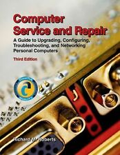 Computer Service and Repair: A Guide to Upgrading, Configuring, Troubleshooting,