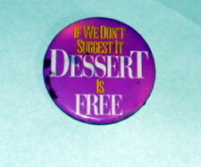 Rare Vintage Pin Back  IF WE DON'T SUGGEST IT DESSERT IS FREE   Pin Badge