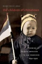 The Children of Chinatown: Growing Up Chinese American in San Francisco, 1850-19