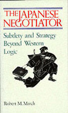 The Japanese Negotiator: Subtlety and Strategy beyond Western Logic, Robert M. M
