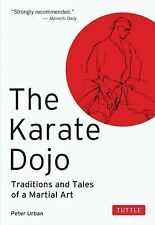 The Karate Dojo : Traditions and Tales of a Martial Art by Peter Urban (1991,...