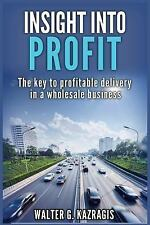 Insight into Profit : The Key to Profitable Delivery in a Wholesale Business...