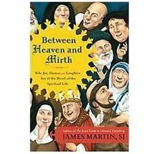 Between Heaven and Mirth : Why Joy, Humor, and Laughter Are at the Heart of...
