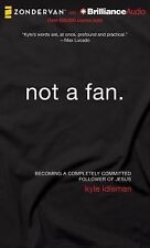 Not a Fan : Becoming a Completely Committed Follower of Jesus by Kyle Idleman...