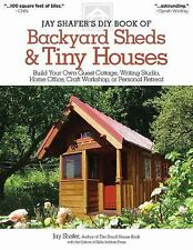 Jay Shafer's Diy Book of Backyard Sheds and Tiny Houses : Build Your Own...
