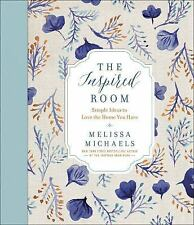 The Inspired Room: Simple Ideas to Love the Home You Have, Melissa Michaels, NEW