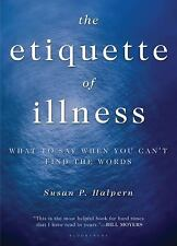The Etiquette of Illness : What to Say When You Can't Find the Words by Susan...