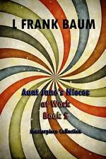 Aunt Jane's Nieces at Work Book 5 : (l Frank Baum Masterpiece Collection) by...
