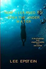 How I Learned to Breathe under Water : A Rite of Passage from Crippling...