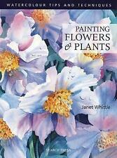 Painting Flowers and Plants (Watercolour Painting Tips & Techniques) by Whittle