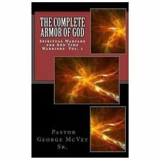 The Complete Armor of God : Spiritual Warfare for End Times Warriors Vol. 1...