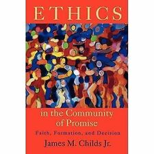 Ethics in the Community of Promise: Faith, Formation, and Decision, Childs, Jame