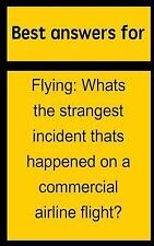 Best Answers for Flying : Whats the Strangest Incident Thats Happened on a...