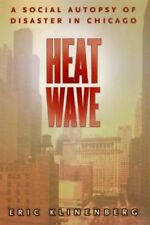 Heat Wave: A Social Autopsy of Disaster in Chicago by Klinenberg, Eric
