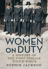 Women on Duty: A History of the First Female Police Force, Jackson, Sophie
