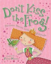 Don't Kiss the Frog! : Princess Stories with Attitude by Anna Claybourne...