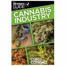 The Newbies Guide to the Cannabis Industry by Chris Conrad (2015, Paperback)