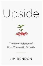 Upside: The New Science of Post-Traumatic Growth by Jim Rendon (2016 HC) NEW