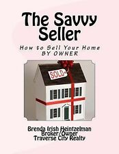 The Savvy Seller : How to Sell Your Home by OWNER by Brenda Irish Heintzelman...