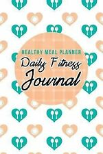Healthy Meal Planner : Daily Fitness Journal by Chiquita Publishing (2014,...