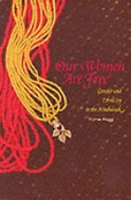 OUR WOMEN ARE FREE: GENDER & ETHNICITY  by HINDUKUSH WYNNE MAGGI KALASH ILL.