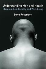 Understanding Men's Health: Masculinity, Identity and Well-being, Robertson, Ste