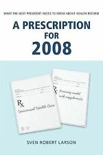 A Prescription for 2008: What the Next President Needs to Know About Health Refo