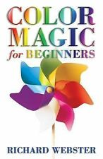 Color Magic for Beginners : Use the Power of Color to Attract Luck, Health...