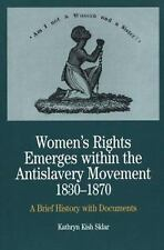 Women's Rights Emerges within the Anti-Slavery Movement, 1830-1870: A Brief Hist
