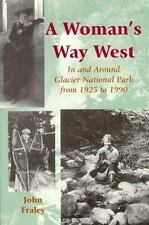 A Woman's Way West: In & Around Glacier National Park from 1925 to 1990