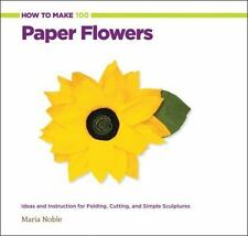 How to Make 100 Paper Flowers : Ideas and Instruction for Folding, Cutting,...