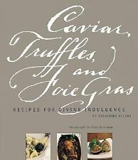 Caviar, Truffles, and Foie Gras: Recipes for Divine Indulgence by Alford, Kather