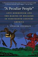 """A Peculiar People"": Anti-Mormonism and the Making of Religion in Nineteenth-Cen"
